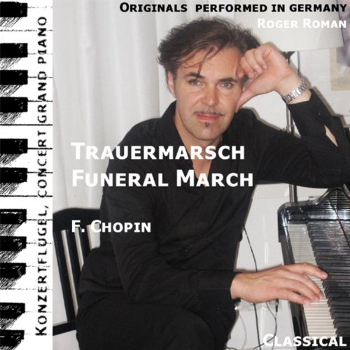 Funeral March , Trauermarsch , Sonata F. Piano No. 2 , Opus 35 , 3. Movement , 3. Satz , Lento (feat. Roger Roman)
