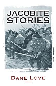Jacobite Stories (English Edition) de [Love, Dane]