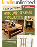 I Can Do That! Woodworking Projects: 17 quality furniture projects that require minimal tools and experience: 157 Quality Furniture Projects That Require ... Tools and Experience (Popular Woodworking)