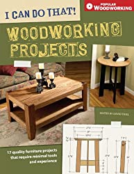 I Can Do That! Woodworking Projects: 17 quality furniture projects that require minimal tools and experience (Popular Woodworking)