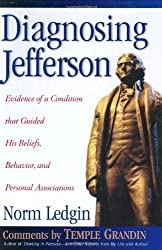 Diagnosing Jefferson: Evidence of a Condition That Guided His Beliefs, Behavior, and Personal Associations by Norm Ledgin (2000-01-30)