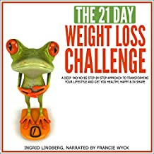 The 21-Day Weight Loss Challenge: A Deep and No BS Step-by-Step Approach to Transforming Your Lifestyle