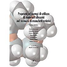 Proprietà ed esempi di utilizzo di materiali siliconici nel restauro di manufatti artistici (Arte Vol. 92) (Italian Edition)
