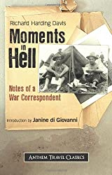 Moments in Hell: Notes of a War Correspondent (Anthem Travel Classics)