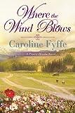 Where the Wind Blows (Prairie Hearts Book 1) by Caroline Fyffe