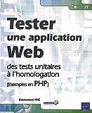 Tester une application web - des tests unitaires à l'homologation [Exemples en PHP]
