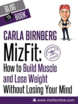 MizFit: How to Build Muscle and Lose Weight Without Losing Your Mind by [Birnberg, Carla]