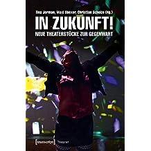 In Zukunft!: Neue Theaterstücke zur Gegenwart