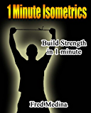 1 Minute Isometrics- Build Strength In 1 Minute (The 1 Minute Workout Series Book 2) (English Edition)