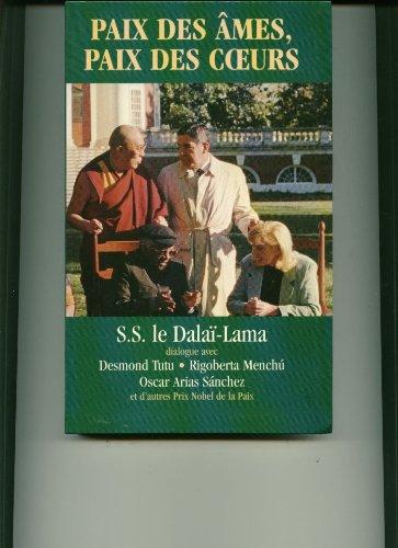 Paix des âmes, paix des coeurs : Le dalaï-lama dialogue avec Desmond Tutu, Rigoberta Menchú, Oscar Arias Sánchez et d'autres prix Nobel de la paix