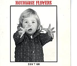 Don't Go Hothouse Flowers