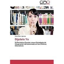 D??jetelo Yo: El Peri??dico Escolar como Estrategia de Integraci??n del alumnado en los Centros Educativos by Celia Otero Iglesias (2013-07-16)