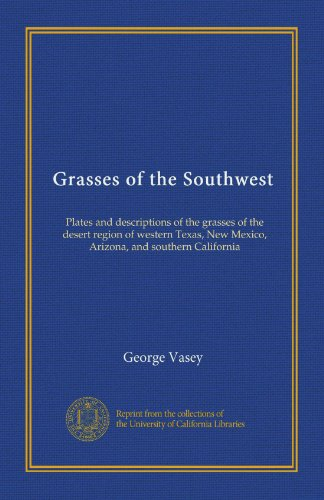 Grasses of the Southwest (v.0001-2): Plates and descriptions of the grasses of the desert region of western Texas, New Mexico, Arizona, and southern California (Western New Mexico University)