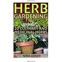 Herb Gardening: 20 Culinary and Medicinal Herbs