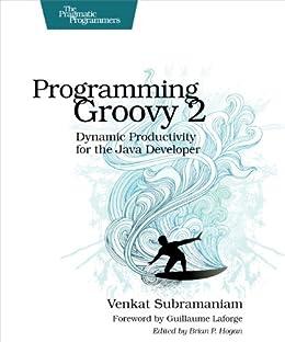 Programming Groovy 2: Dynamic Productivity for the Java Developer par [Subramaniam, Venkat]