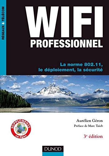 WiFi Professionnel- 3e dition - : La norme 802.11, le dploiement, la scurit (Rseaux et tlcoms)