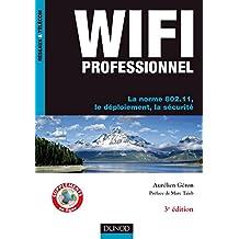 WiFi Professionnel- 3e édition - : La norme 802.11, le déploiement, la sécurité (Réseaux et télécoms)