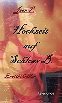 Hochzeit auf Schloss B. - Erotik-Thriller (Schloss B. - Trilogie 3) (German Edition) by [P., Jean]