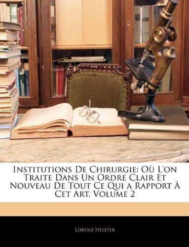Institutions De Chirurgie: Où L'on Traite Dans Un Ordre Clair Et Nouveau De Tout Ce Qui a Rapport À Cet Art, Volume 2