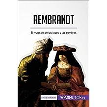 Rembrandt: El maestro de las luces y las sombras (Arte y literatura)