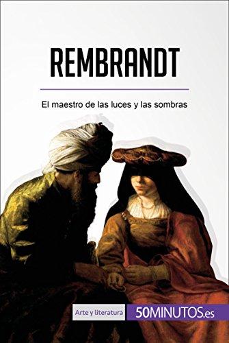 Rembrandt: El maestro de las luces y las sombras (Arte y literatura) por 50Minutos.es