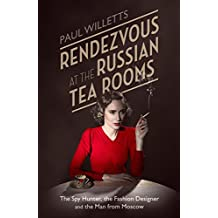 Rendezvous at the Russian Tea Rooms: The Spyhunter, the Fashion Designer & the Man From Moscow (English Edition)