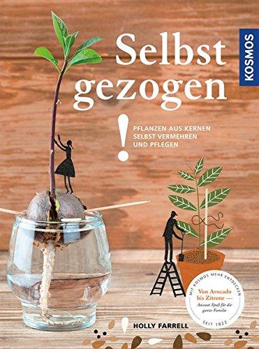 Image of Selbst gezogen!: Pflanzen aus Kernen selbst vermehren und pflegen