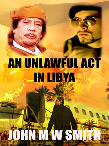 An Unlawful Act In Libya: (The Dictator Thriller Series) by [Smith, John M W]