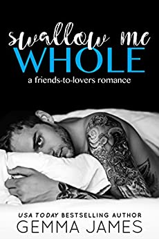 Swallow Me Whole: A Friends To Lovers Romance by [James, Gemma]