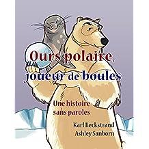 Ours polaire, joueur de boules: une histoire sans paroles (Stories Without Words t. 1) (French Edition)