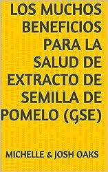 Los muchos beneficios para la salud de extracto de semilla de pomelo (GSE) (English Edition)