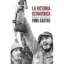 La Victoria Estrategica : Por Todos Los Caminos de la Sierra (Coleccion Fidel Castro)