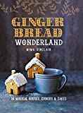 Gingerbread Wonderland: 30 Magical Houses, Cookies, and Cakes by Mima Sinclair (2016-10-07)