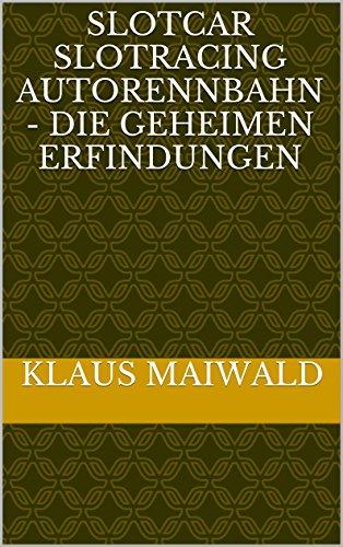 Slotcar Slotracing Autorennbahn - Die geheimen Erfindungen (German Edition)
