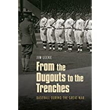 From the Dugouts to the Trenches: Baseball during the Great War (English Edition)