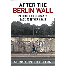 After the Berlin Wall: Putting Two Germanys Back Together Again