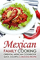 Mexican Family Cooking - Oriental Mexican Cookbook: Quick, Colorful & Delicious Recipes (English Edition)
