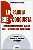 La parola che conquista. Manuale di pronuncia e dizione per i «professionisti della parola». Con CD Audio