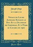 Telecharger Livres Voyage de Leurs Altesses Royales Le Duc Et La Duchesse de Cornwall Et D York Au Canada En 1901 Classic Reprint (PDF,EPUB,MOBI) gratuits en Francaise