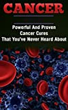 Healthy Living: Cancer: Powerful And Proven Cancer Cures That You've Never Heard About (Medicine Disease Cleanse)  (Fitness Healthy Living Healthy Eating Book 1) (English Edition)
