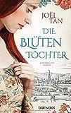Die Blütentöchter: Historischer Roman - Joël Tan