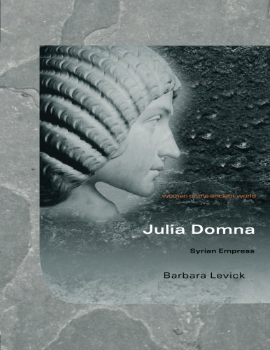 Julia Domna: Syrian Empress (Women of the Ancient World)