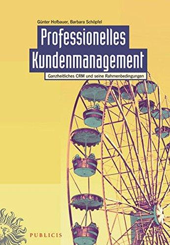 Professionelles Kundenmanagement: Ganzheitliches CRM und seine Rahmenbedingungen