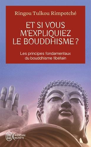 Et si vous m'expliquiez le bouddhisme ? : Les principes fondamentaux du bouddhisme tibétain
