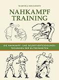 Nahkampftraining: Die Nahkampf- und Selbstverteidigungstechniken der Eliteeinheiten