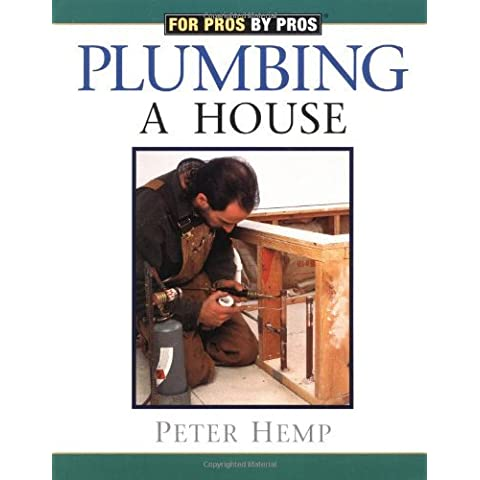 Plumbing a House Pb (For Pros By Pros) by Peter Hemp (1-Jun-2005) Paperback - Pro Reissue