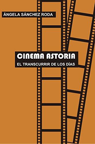 Cinema Astoria: El transcurrir de los días