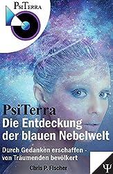 PsiTerra - Die Entdeckung der blauen Nebelwelt: Durch Gedanken erschaffen - von Träumenden bevölkert