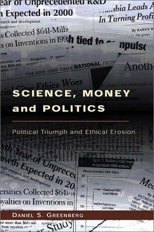 Science, Money and Politics: Political Triumph and Ethical Erosion by Daniel Greenberg (2001-10-08)