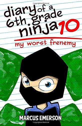 Diary of a 6th Grade Ninja 10: My Worst Frenemy